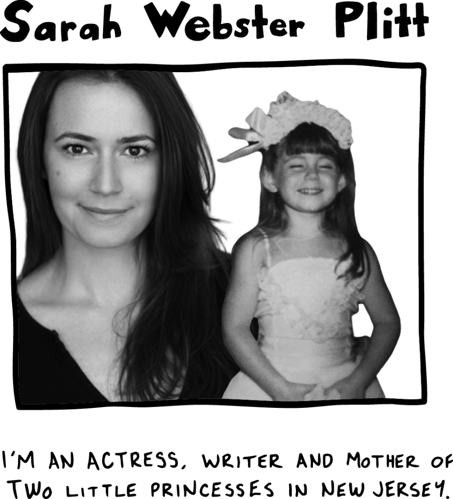 I'm an actress, writer and mother of two little princesses in New Jersey.