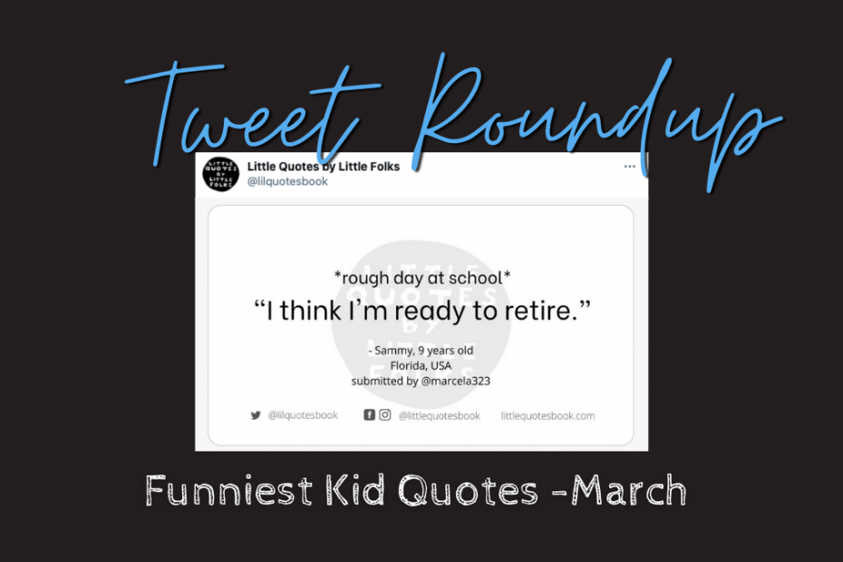 black background with white card and blue lettering for Tweet Roundup. Quote reads I think I'm ready to retire. Funny kid quote